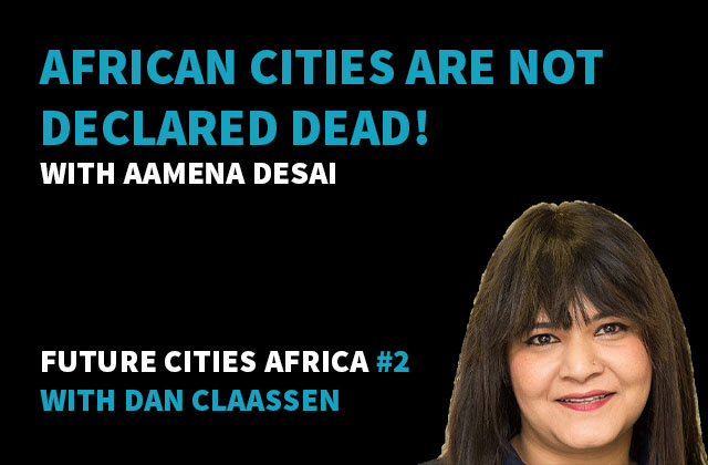 Podcast By Aamena Desai about African Cities are not declared dead!