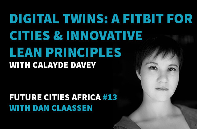 Podcast By Calayde Davey about Digital Twins: a Fitbit For Cities & Innovative Lean Principles