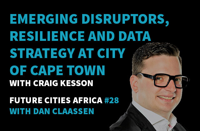 Podcast By Craig Kesson about Emerging Disruptors, Resilience and Data Strategy at City of Cape Town