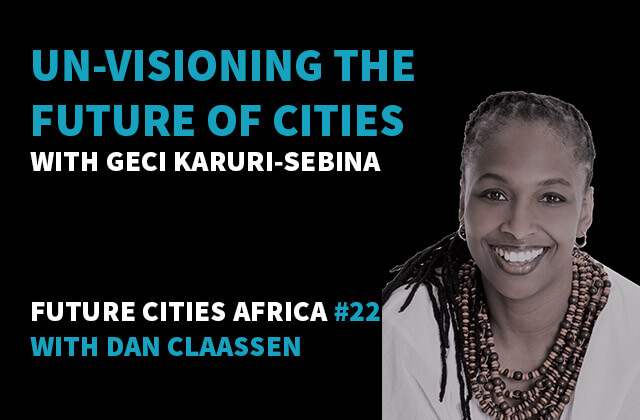 Podcast By Geci Karuri-Sebina about Un-Visioning the Future of Cities