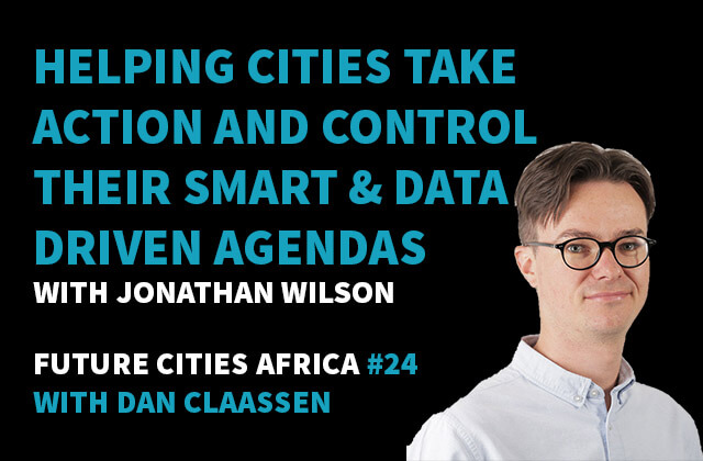 Podcast By Jonathan Wilson about Helping Cities Take Action and Control Their Smart & Data Driven Agendas