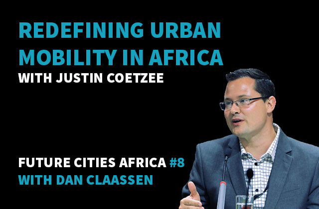 Podcast By Justin Coetzee about Redefining Urban Mobility in Africa