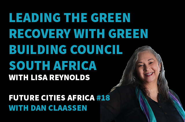 Podcast By Lisa Reynolds about Leading the Green Recovery with Green Building Council South Africa