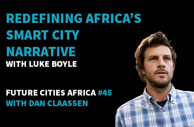Podcast By Luke Boyle about Redefining Africa's Smart City Narrative