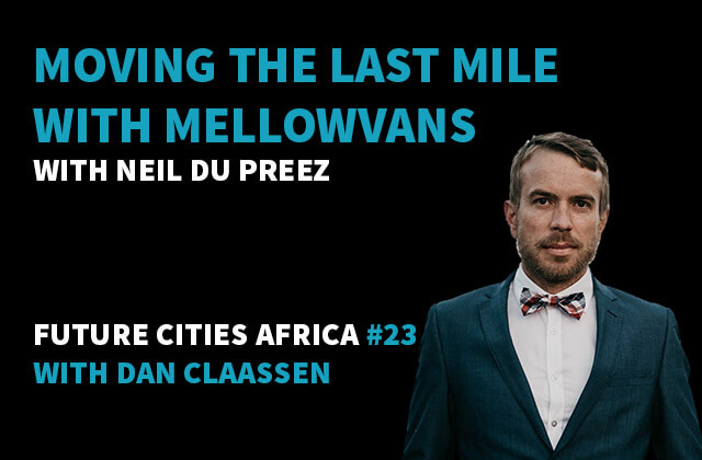 Podcast By Neil du Preez about Moving the Last Mile with MellowVans