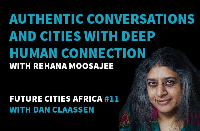 Podcast By Rehana Moosajee about Authentic Conversations and Cities with Deep Human Connection