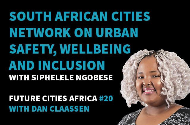 Podcast By Siphelele Ngobese about South African Cities Network on Urban Safety, Wellbeing and Inclusion