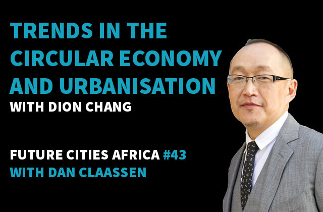 Podcast By Dion Chang about Trends in the Circular Economy and Urbanisation