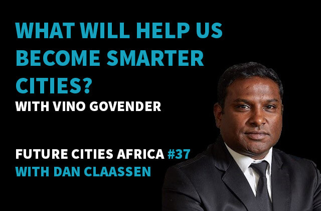 Podcast By Vino Govender about What Will Help Us Become Smarter Cities?